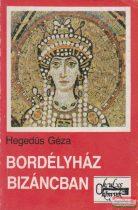 Hegedűs Géza - Bordélyház Bizáncban