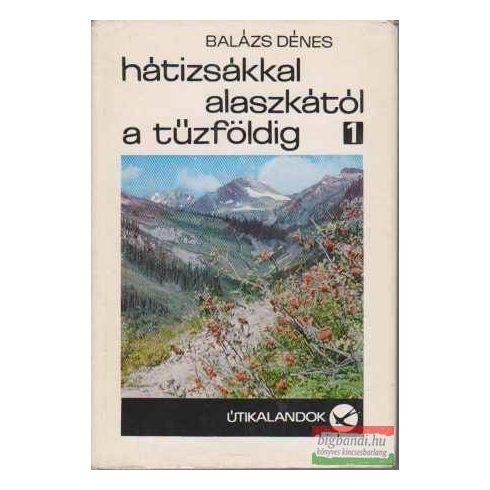 Balázs Dénes - Hátizsákkal Alaszkától a Tűzföldig I-II.