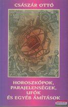 Császár Ottó - Horoszkópok, parajelenségek, ufók és egyéb ámítások
