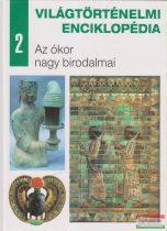 Nagy Mézes Rita szerk. - Világtörténelmi enciklopédia 2. - Az ókor nagy birodalmai