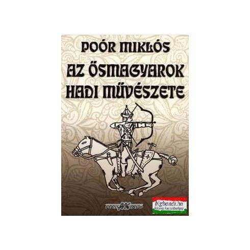 Poór Miklós - Az ősmagyarok hadi művészete