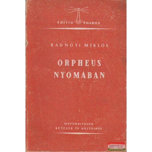 Radnóti Miklós ford. - Orpheus nyomában - Műfordítások kétezer év költőiből