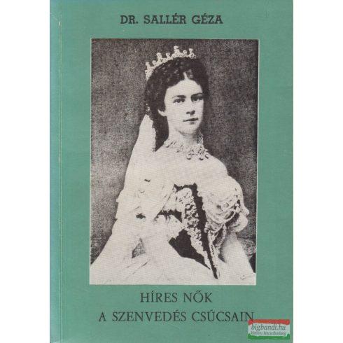 Dr. Sallér Géza - Híres nők a szenvedés csúcsain - Üzenet a szenvedőknek