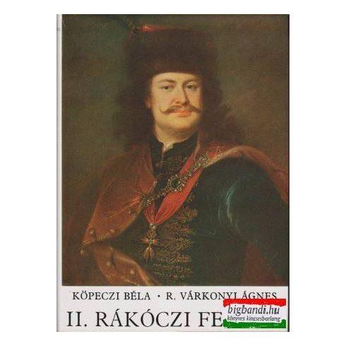 Köpeczi Béla - R. Várkonyi Ágnes - II. Rákóczi Ferenc
