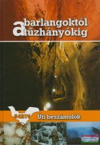Lieber Tamás szerk. - A barlangoktól a tűzhányókig