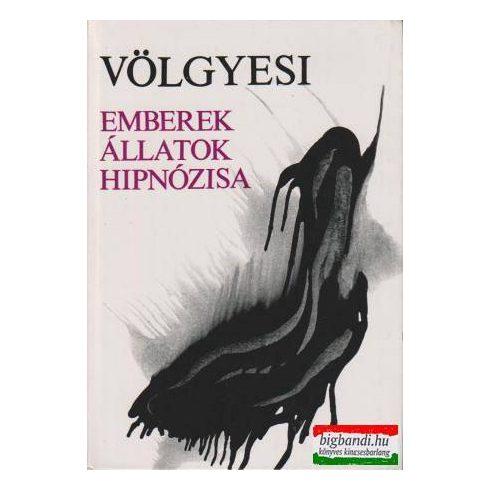 Dr. Völgyesi Ferenc - Emberek, állatok hipnózisa