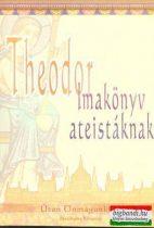 Theodor - Imakönyv ateistáknak - Úton Önmagunkhoz