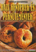 Bártfai László - Házi kenyerek és péksütemények - Használjuk a kenyérsütő gépünket, süssünk otthon finom kenyeret!
