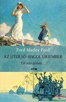 Ford Madox Ford - Az utolsó angol úriember - Túl mindenen...