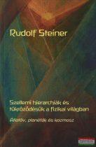 Rudolf Steiner - Szellemi hierarchiák és tükröződésük a fizikai világban