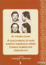 Dr. Henkey Gyula - A magyarság és más kárpát-medencei népek etnikai embertani vizsgálata