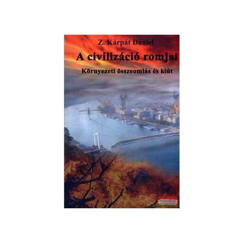 Z. Kárpát Dániel - A civilizáció romjai - környezeti összeomlás és kiút