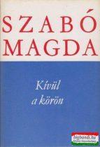 Szabó Magda - Kívül a körön