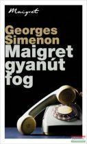 Georges Simenon - Maigret gyanút fog