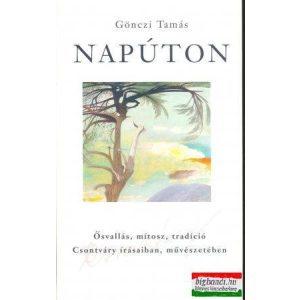 Gönczi Tamás - Napúton - ősvallás, mítosz, tradíció Csontváry írásaiban, művészetében