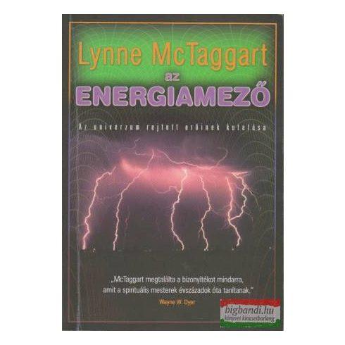 Lynne Mc Taggart - Az energiamező - az univerzum rejtett erőinek kutatása