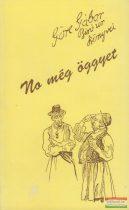 Göre Gábor (Gárdonyi Géza) - No még öggyet