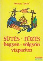 Dobozy László - Sütés-főzés hegyen-völgyön, vízparton