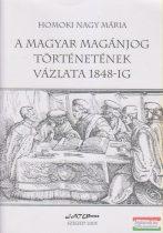 Homoki Nagy Mária - A magyar magánjog történetének vázlata 1848-ig