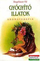 Biegelbauer Pál - Gyógyító illatok - Aromaterápia