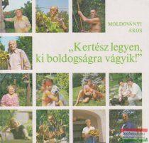 """Moldoványi Ákos - """"Kertész legyen, ki boldogságra vágyik!"""""""