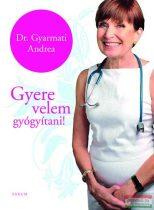 Dr. Gyarmati Andrea - Gyere velem gyógyítani!