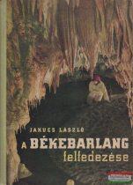 Jakucs László - A Békebarlang felfedezése