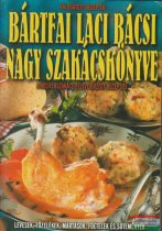 Bártfai Laci bácsi nagy szakácskönyve