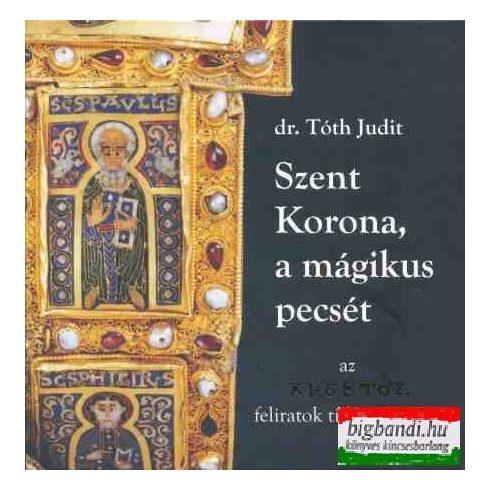 dr. Tóth Judit - Szent Korona, a mágikus pecsét