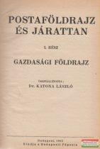 Dr. Katona László szerk. - Postaföldrajz és járattan I. - Gazdasági földrajz