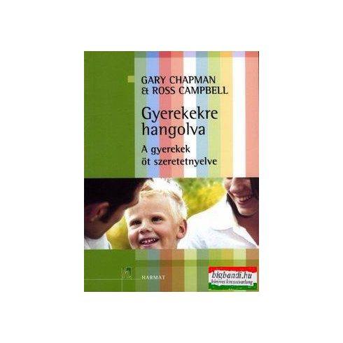 Gary Chapman - Gyerekekre hangolva - A gyerekek öt szeretet-nyelve