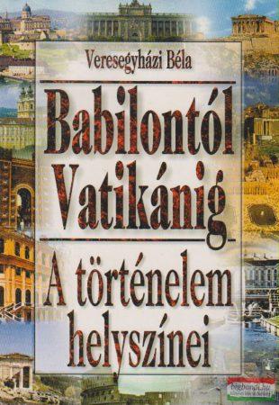 A történelem helyszínei - Babilontól Vatikánig