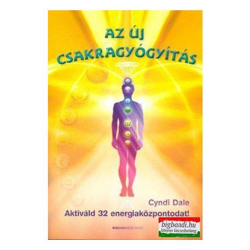 Cyndi Dale - Az új csakragyógyítás - aktiváld 32 energiaközpontodat!