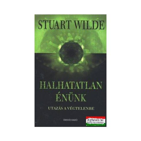 Stuart Wilde - Halhatatlan énünk