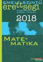 Emelt szintű érettségi 2018 - Matematika - kidolgozott szóbeli tételek