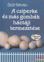 A csiperke és más gombák háztáji termesztése