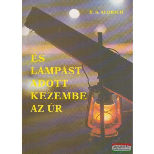 B. S. Aldrich - És lámpást adott kezembe az Úr