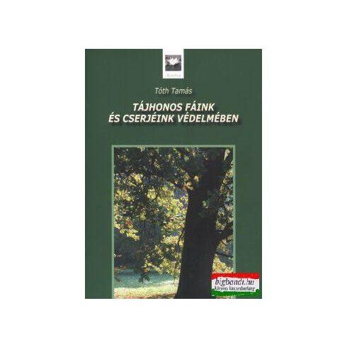 Tóth Tamás - Tájhonos fáink és cserjéink védelmében