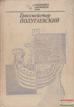 Damszkij- Polugajevszkij - Polugajevszkij nagymester (orosz nyelvű)