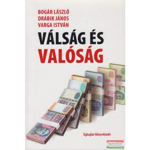 Bogár László, Drábik János, Varga István - Válság és valóság