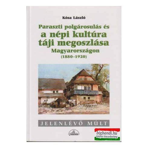Paraszti polgárosulás és a népi kultúra táji megoszlása Magyarországon (1880-1920)