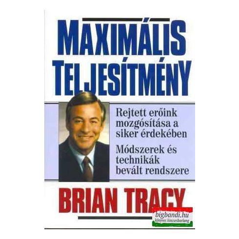 Brian Tracy - Maximális teljesítmény - Rejtett erőink mozgatása a siker érdekében