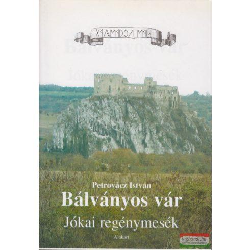 Petrovácz István -  Bálványos vár - Jókai regénymesék