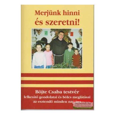 Böjte Csaba - Merjünk hinni és szeretni!