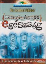 Dr. Lenkei Gábor - Cenzúrázott egészség - a betegségipar futószalagján