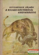 Kittenberger Kálmán - A Kilima-ndzsárótól Nagymarosig