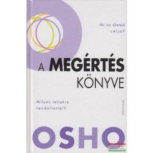 Osho - A megértés könyve - Teremtsd meg utadat a szabadsághoz!