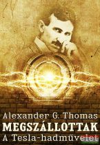 Alexander G. Thomas - Megszállottak - A Tesla-hadművelet