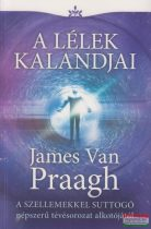 James Van Praagh - A lélek kalandjai