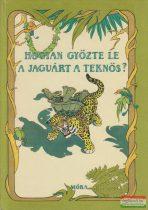Jékely Endre vál., ford. - Hogyan győzte le a jaguárt a teknős?